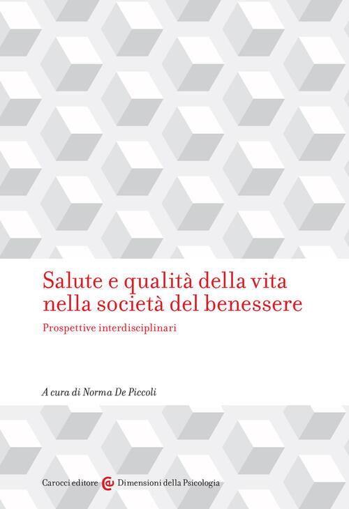Salute E Qualita Della Vita Nella Societa Del Benessere Prospettive Interdisciplinari Libro Libraccio It