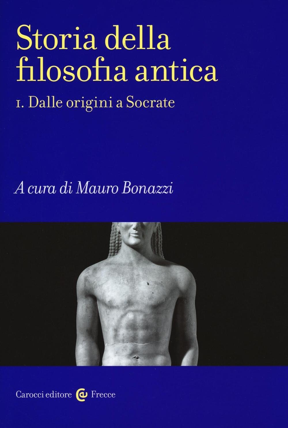 Storia della filosofia antica. Vol. 1: Dalle origini a Socrate.