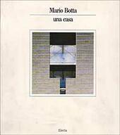 Mario Botta. Una casa  - Vittorio Fagone, Francesco Dal Co Libro - Libraccio.it