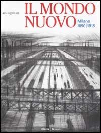 Image of (NUOVO o USATO) Il Mondo nuovo. Milano 1890-1915