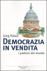 (NUOVO o USATO) Democrazia in vendita. I padroni del mondo