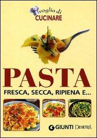 (NUOVO o USATO) Voglia di cucinare pasta. Fresca, secca, ripiena e..