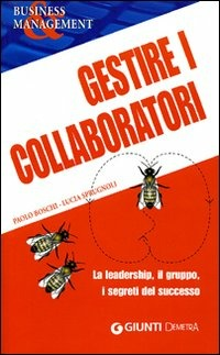 Gestire i collaboratori. La leadership, il gruppo, i segreti del s..