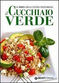 Il cucchiaio verde. La bibbia della cucina vegetariana. Ediz. illu..