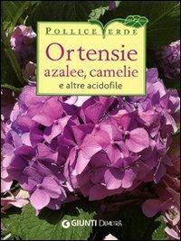 (NUOVO o USATO) Ortensie, azalee, camelie e altre acidofile. Ediz...