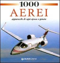 Image of 1000 aerei. Apparecchi di ogni epoca e genere