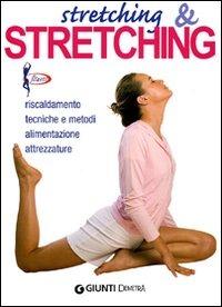 Stretching & stretching. Riscaldamento, tecniche e metodi, aliment..