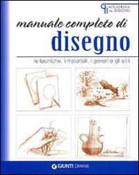 Manuale completo di disegno. Le tecniche, i materiali, i generi e ..