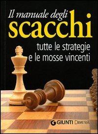 (NUOVO o USATO) Il manuale degli scacchi. Tutte le strategie e le ..