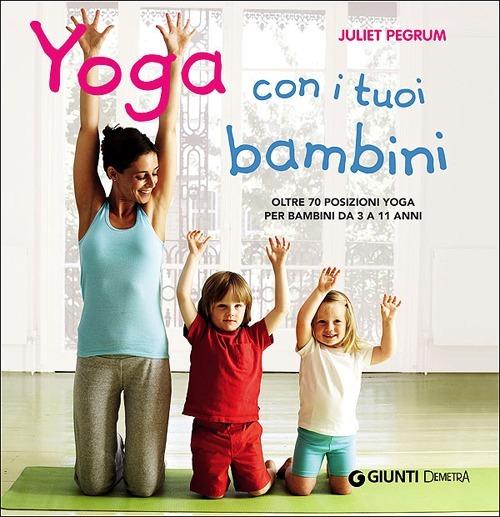 Yoga con i tuoi bambini. Oltre 70 posizioni yoga per bambini da 3 ..