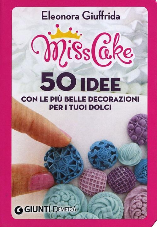 (NUOVO o USATO) Miss cake. 50 idee con le più belle decorazioni pe..