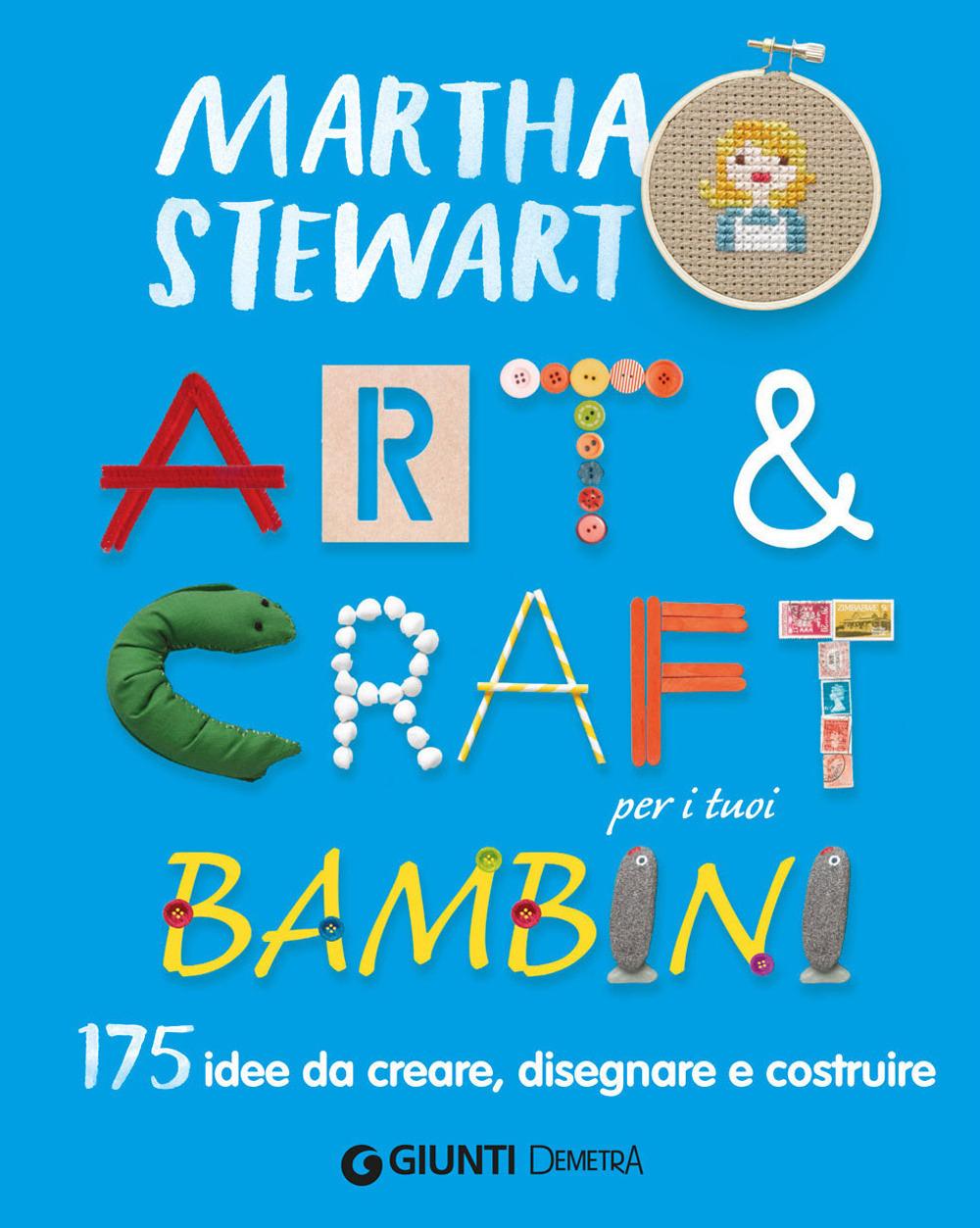 Art & craft per i tuoi bambini. 175 idee da creare, disegnare e co..