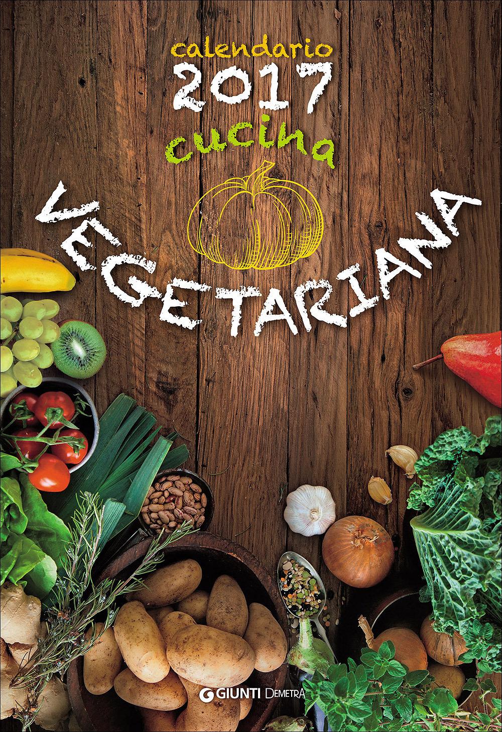 Cucina vegetariana. Calendario 2017
