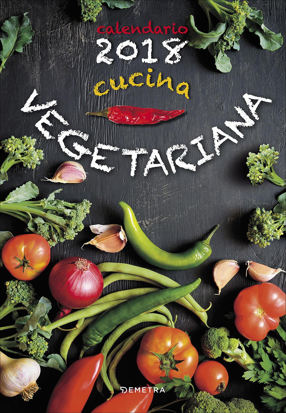 Cucina vegetariana. Calendario 2018