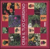 Crea il tuo giardino. Fiori, erbe e piante per arricchire piccoli ..