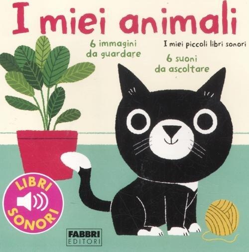 I miei animali. I miei piccoli libri sonori. Ediz. illustrata