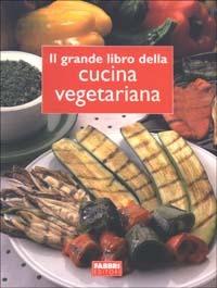 (NUOVO o USATO) Il grande libro della cucina vegetariana