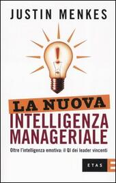 La nuova intelligenza manageriale. Oltre l'intelligenza emotiva: il QI dei leader vincenti