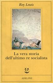 La vera storia dell'ultimo re socialista
