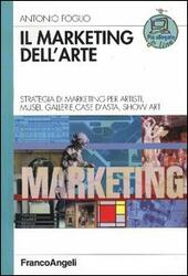 Il marketing dell'arte. Strategia di marketing per artisti, musei, gallerie, case d'asta, show art  - Antonio Foglio Libro - Libraccio.it