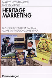 Heritage marketing. La storia dell'impresa italiana come vantaggio competitivo
