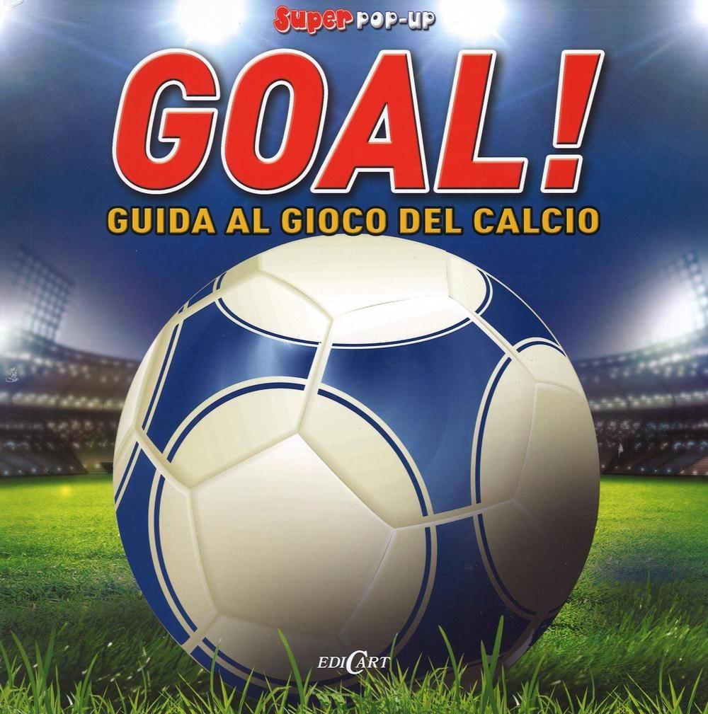 Goal! Guida al gioco del calcio. Libro pop up. Ediz. illustrata