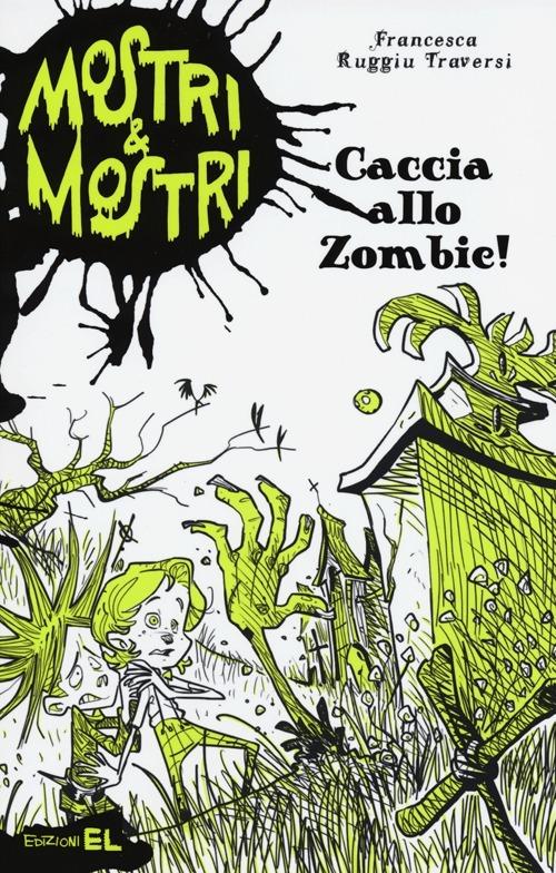 Caccia allo zombie! Mostri & mostri. Vol. 1