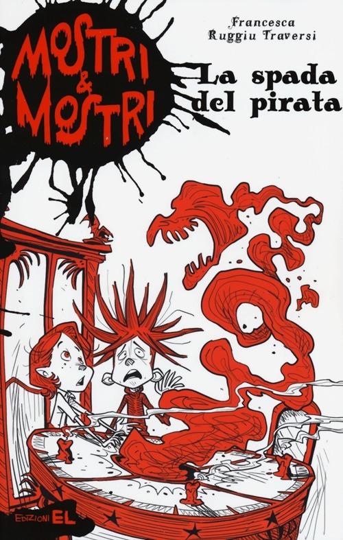 La spada del pirata. Mostri & mostri. Vol. 3
