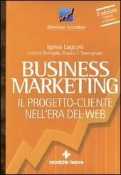 Business marketing. Il progetto-cliente nell'era del Web