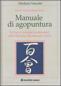 Manuale di agopuntura. Le basi e i principi fondamentali della med..