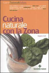 Cucina naturale con la zona  - Angela Colli Libro - Libraccio.it