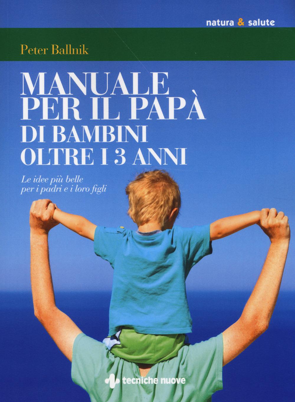 (NUOVO o USATO) Manuale per il papà di bambini oltre i 3 anni. Le ..