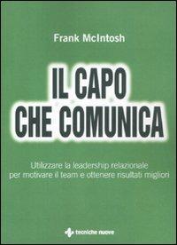 Il capo che comunica. Utilizzare la leadership relazionale per mot..