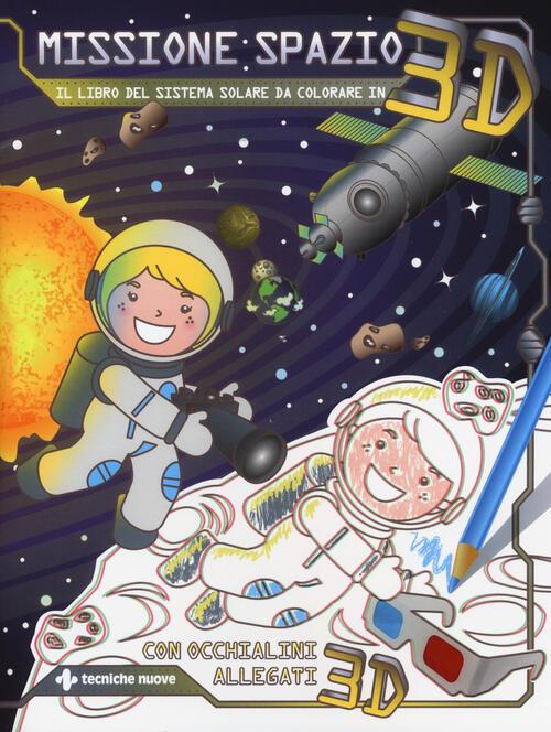 Missione Spazio Il Libro Del Sistema Solare Da Colorare In 3d Ediz