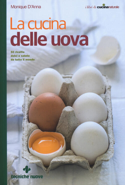 La Cucina Delle Uova 50 Ricette Dolci E Salate Da Tutto Il Mondo Monique D Anna