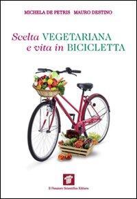 Scelta Vegetariana E Vita In Bicicletta Una Guida Per La Salute E Il Benessere Michela De