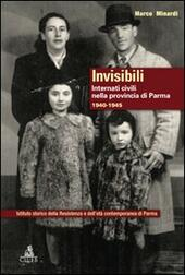 Invisibili. Internati civili nella provincia di Parma 1940-1945