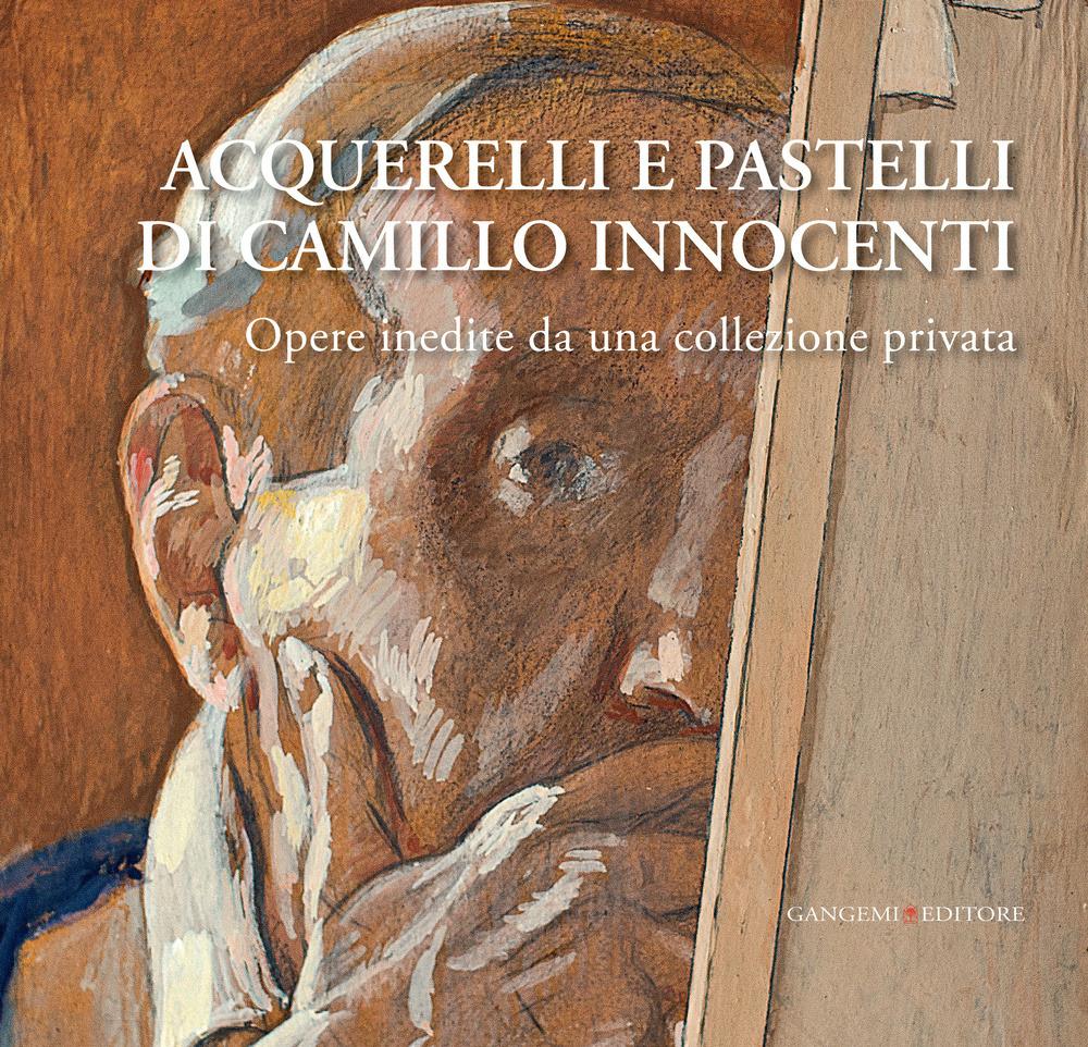 Image of Acquerelli e pastelli di Camillo Innocenti. Opere inedite da una c..