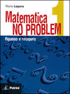 Matematica no problem. Vol. 1: Ripasso e recupero.