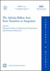 The Adriatic Balkan area from transition to integration  - Giuseppe Canullo, Francesco Chiapparino, Giorgio Cingolani Libro - Libraccio.it