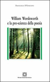 William Wordsworth e la pre-scienza della poesia  - Francesco D'Episcopo Libro - Libraccio.it