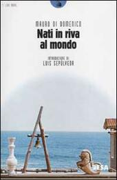 Nati in riva al mondo  - Mauro Di Domenico Libro - Libraccio.it