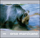 Orso marsicano. Apennine brown bear. The spirit of wood. Ediz. italiana e inglese