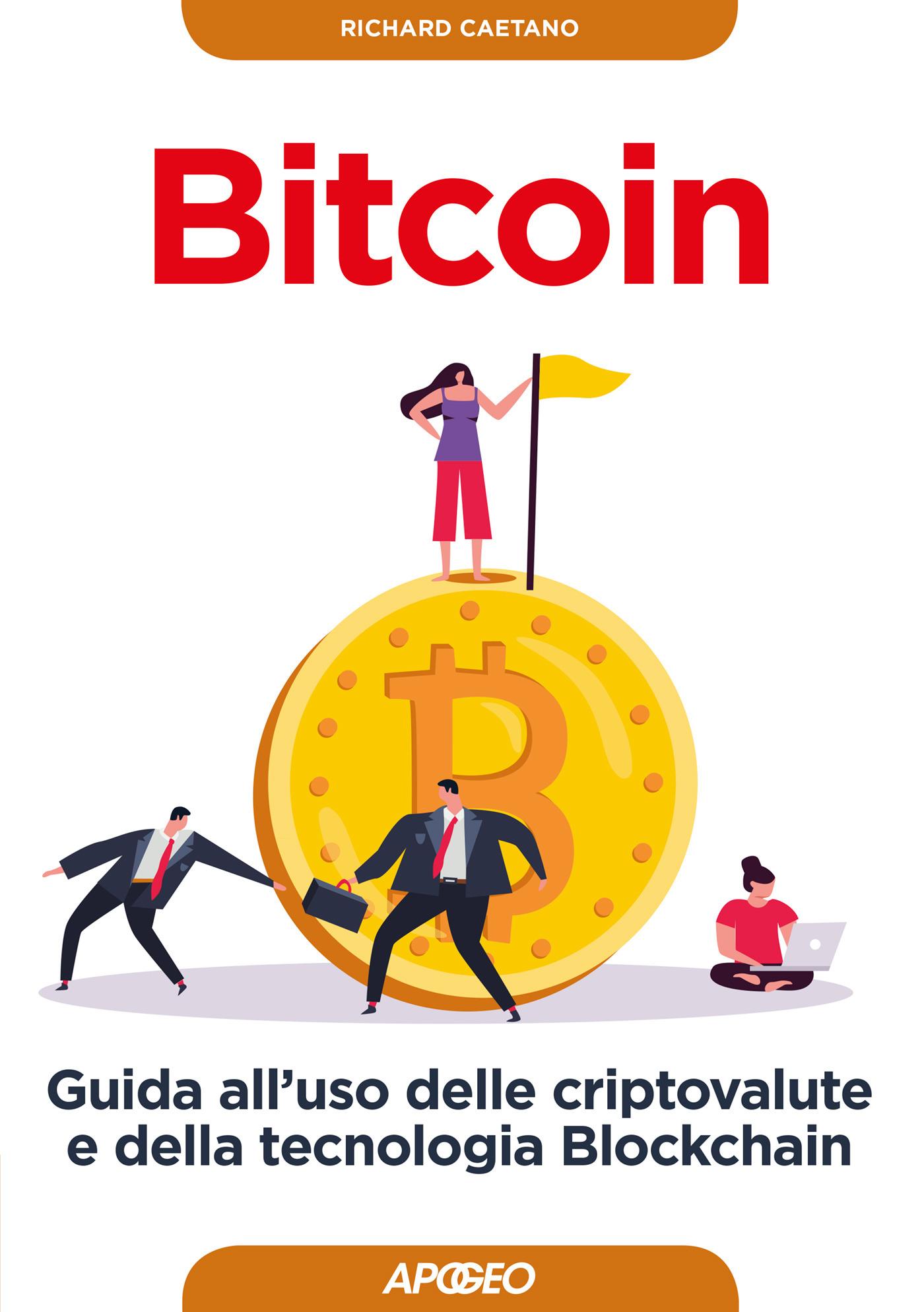 Bitcoin. Guida all'uso delle criptovalute e della tecnologia Bloc...