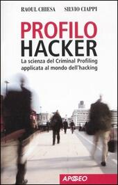 Profilo hacker. La scienza del criminal profiling applicata al mondo dell'hacking