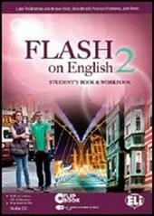 Flash on english. Student's book-Workbook-Flip book. Con espansione online. Con CD Audio. Vol. 2