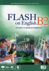 Flash on english. B2. Student's book-Workbook-Flipbook. Con espansione online. Con CD Audio.