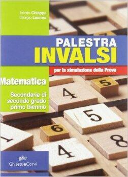 Palestra Invalsi. Matematica. Per la simulazione della prova. Materiali per il docente. Per le Scuole superiori