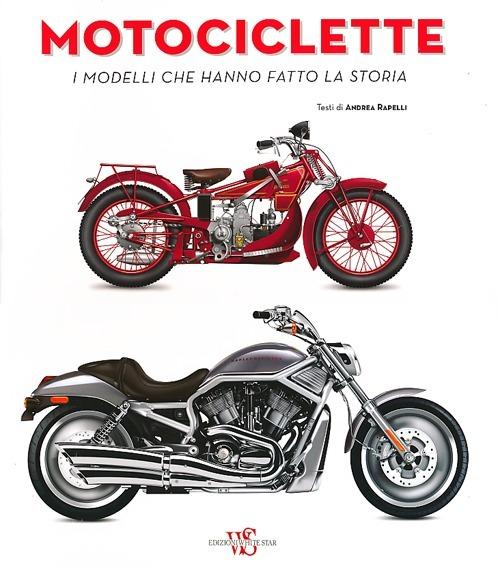 Image of Motociclette. I modelli che hanno fatto la storia. Ediz. illustrata