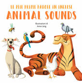 Animal sounds. Le mie prime parole in inglese. Ediz. a colori